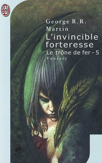 Martin RR Georges - L'Invincible forteresse - Le Trône de Fer tome 5 L_invincible_forteresse_couv200
